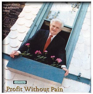 Jacques Werth, High Probability Selling produces Profits Without Pain.